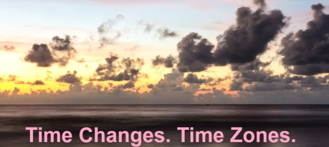 Time Changes. Time Zones. What it all means to you.